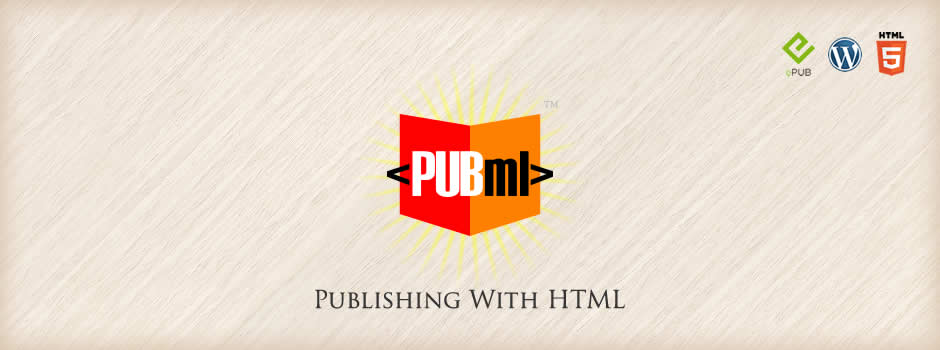 <PubML®>: Ebooks in the Browser • Better EPublishing Tools